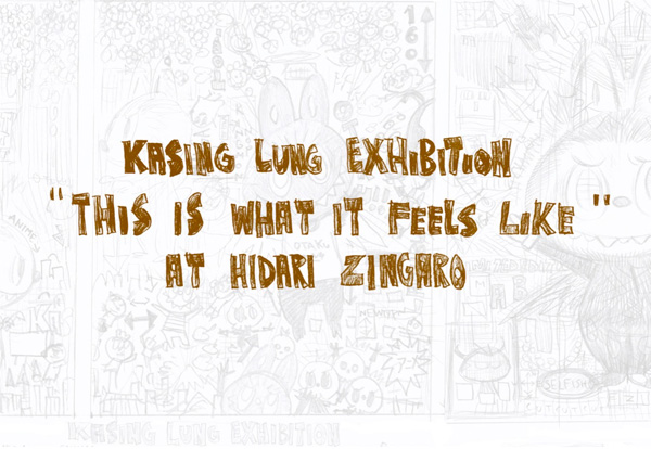 「THIS IS WHAT IT FEELS LIKE 」Kasing Lung展