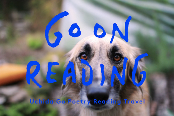 GO ON READING Uchida Go Poetry Reading Travel〜ウチダゴウの旅する小さな朗読会〜